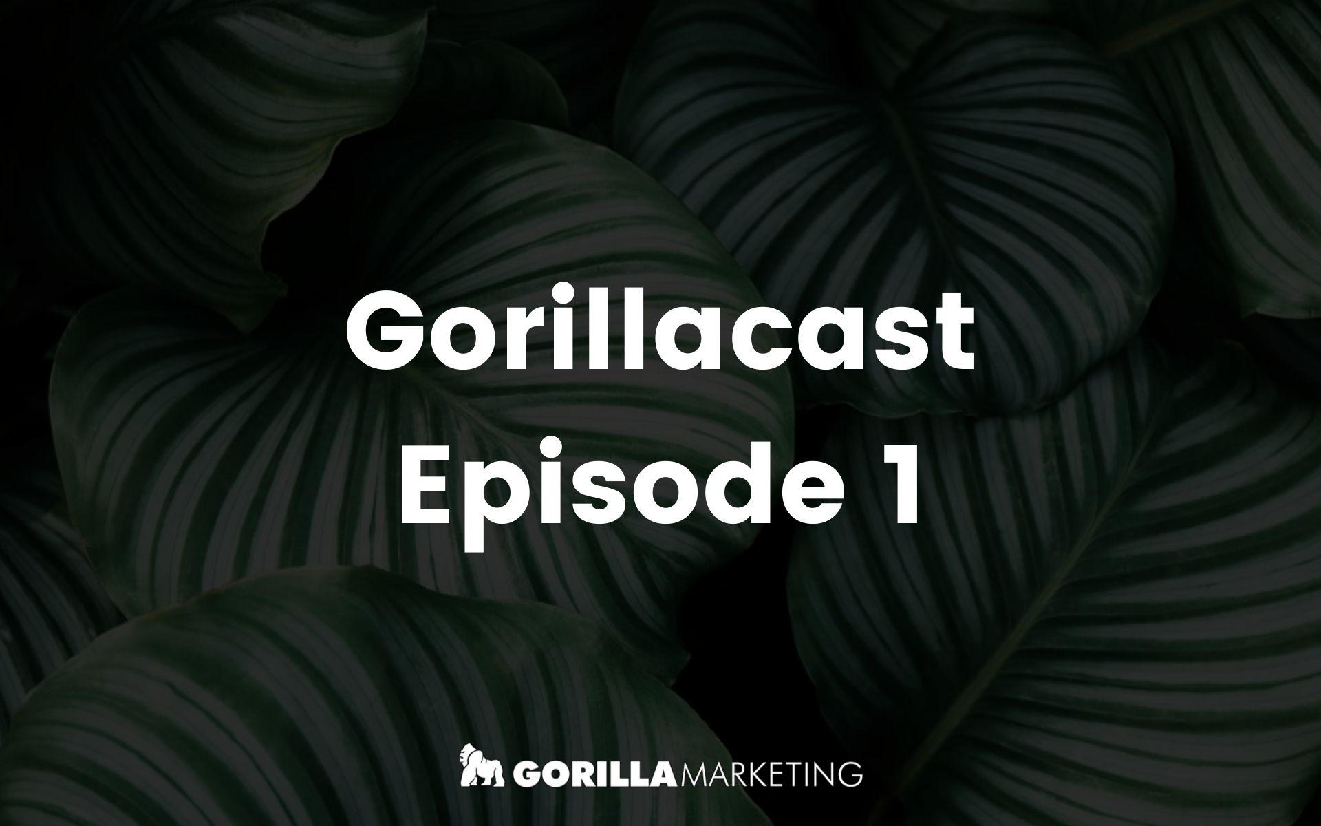 The Gorillacast Episode 1