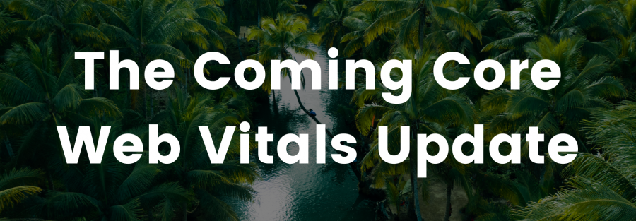 The coming core web vitals update